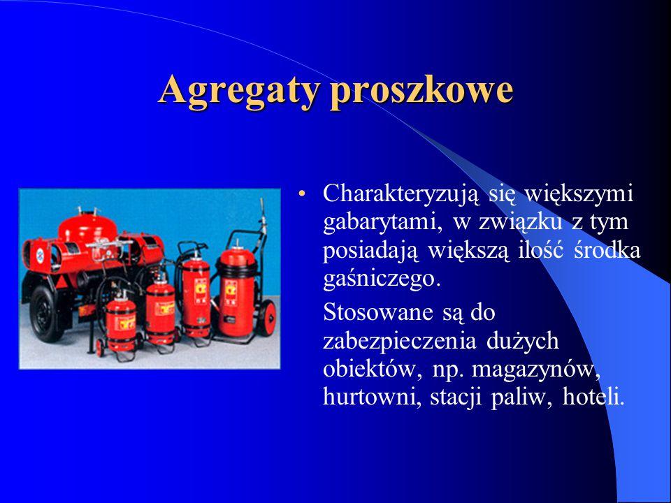 Agregaty proszkowe Charakteryzują się większymi gabarytami, w związku z tym posiadają większą ilość środka gaśniczego.