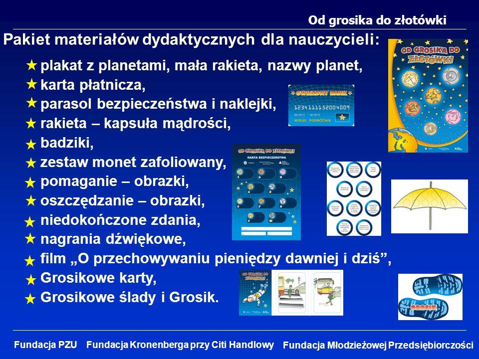 Od grosika do złotówki Fundacja Młodzieżowej Przedsiębiorczości Fundacja PZU Fundacja Kronenberga przy Citi Handlowy Pakiet materiałów dydaktycznych d