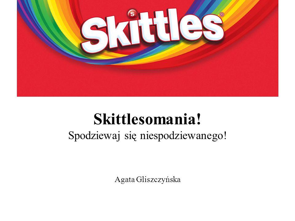 Skittlesomania! Spodziewaj się niespodziewanego! Agata Gliszczyńska
