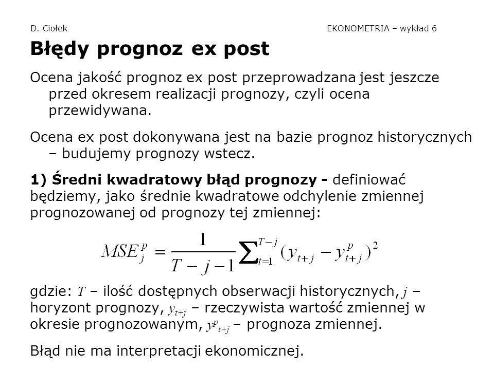 D. Ciołek EKONOMETRIA – wykład 6 Błędy prognoz ex post Ocena jakość prognoz ex post przeprowadzana jest jeszcze przed okresem realizacji prognozy, czy
