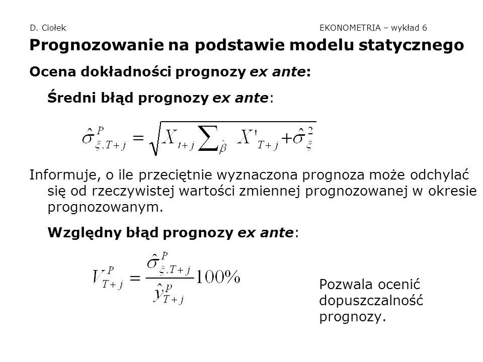 D. Ciołek EKONOMETRIA – wykład 6 Prognozowanie na podstawie modelu statycznego Ocena dokładności prognozy ex ante: Średni błąd prognozy ex ante: Infor