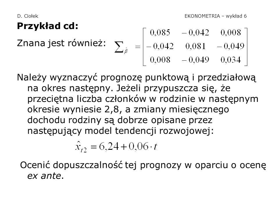 D. Ciołek EKONOMETRIA – wykład 6 Przykład cd: Znana jest również: Należy wyznaczyć prognozę punktową i przedziałową na okres następny. Jeżeli przypusz