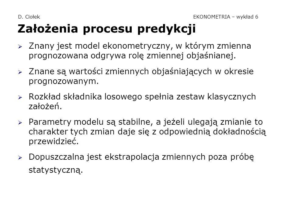D. Ciołek EKONOMETRIA – wykład 6 Założenia procesu predykcji  Znany jest model ekonometryczny, w którym zmienna prognozowana odgrywa rolę zmiennej ob