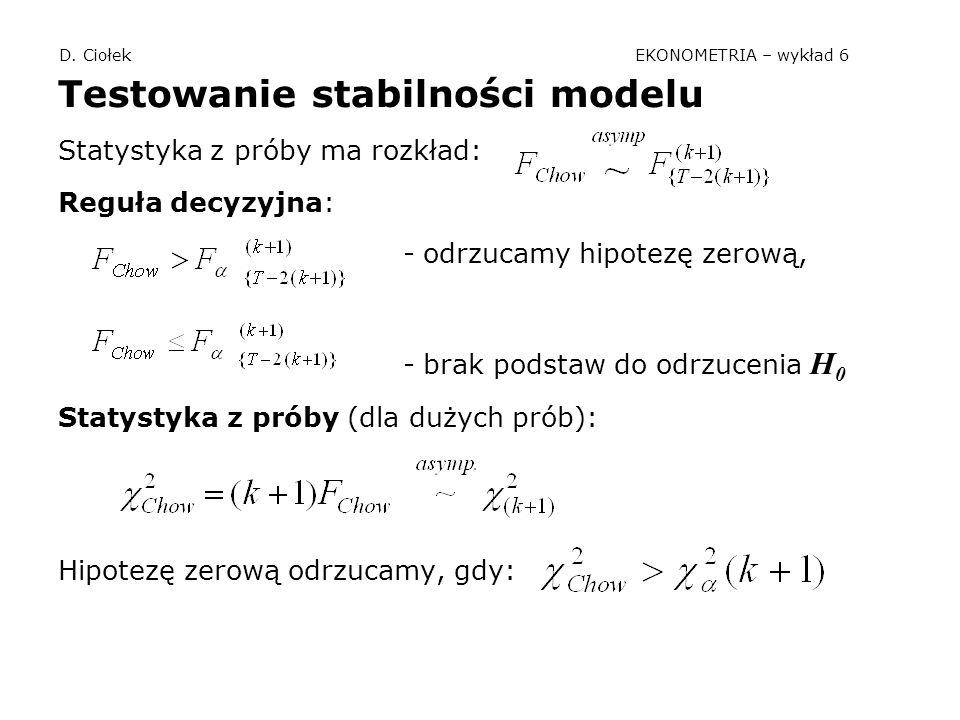 D. Ciołek EKONOMETRIA – wykład 6 Testowanie stabilności modelu Statystyka z próby ma rozkład: Reguła decyzyjna: - odrzucamy hipotezę zerową, - brak po