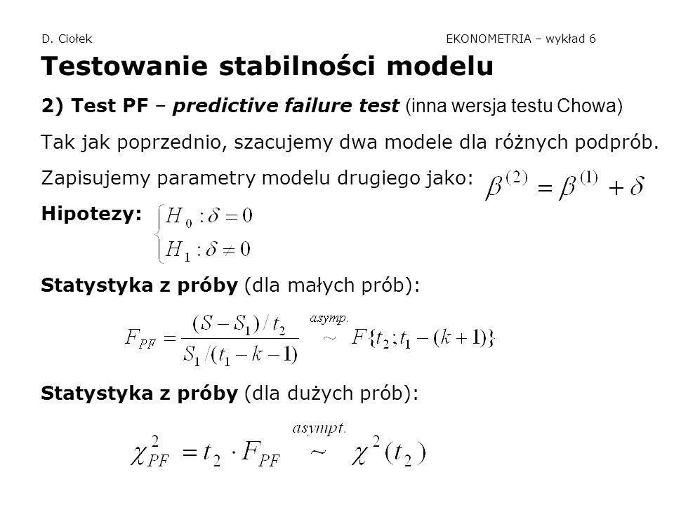 D. Ciołek EKONOMETRIA – wykład 6 Testowanie stabilności modelu 2) Test PF – predictive failure test (inna wersja testu Chowa) Tak jak poprzednio, szac