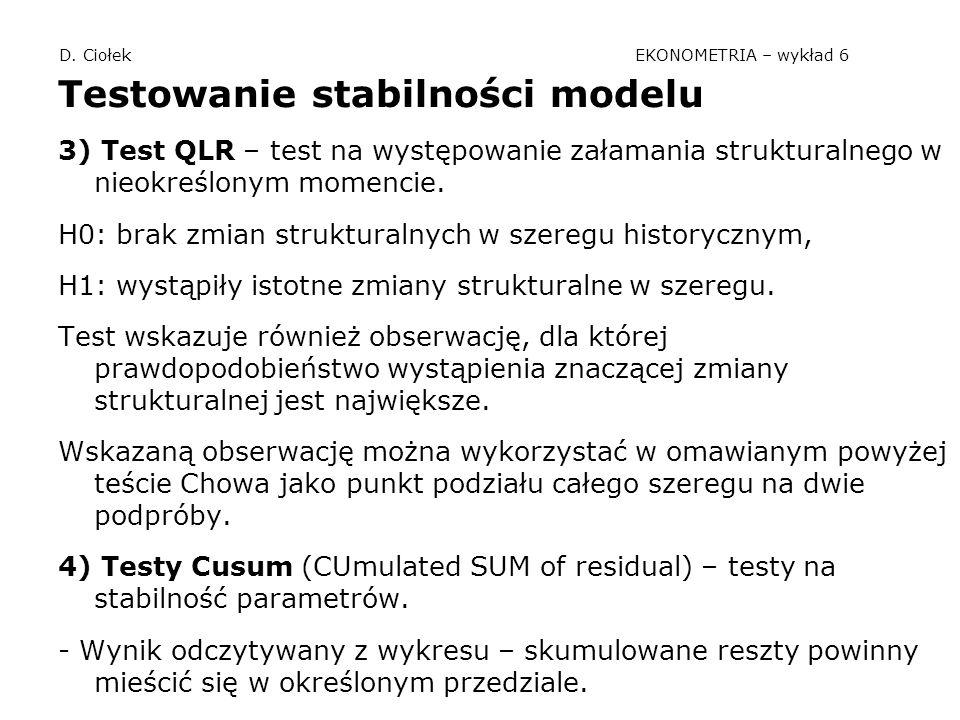 D. Ciołek EKONOMETRIA – wykład 6 Testowanie stabilności modelu 3) Test QLR – test na występowanie załamania strukturalnego w nieokreślonym momencie. H