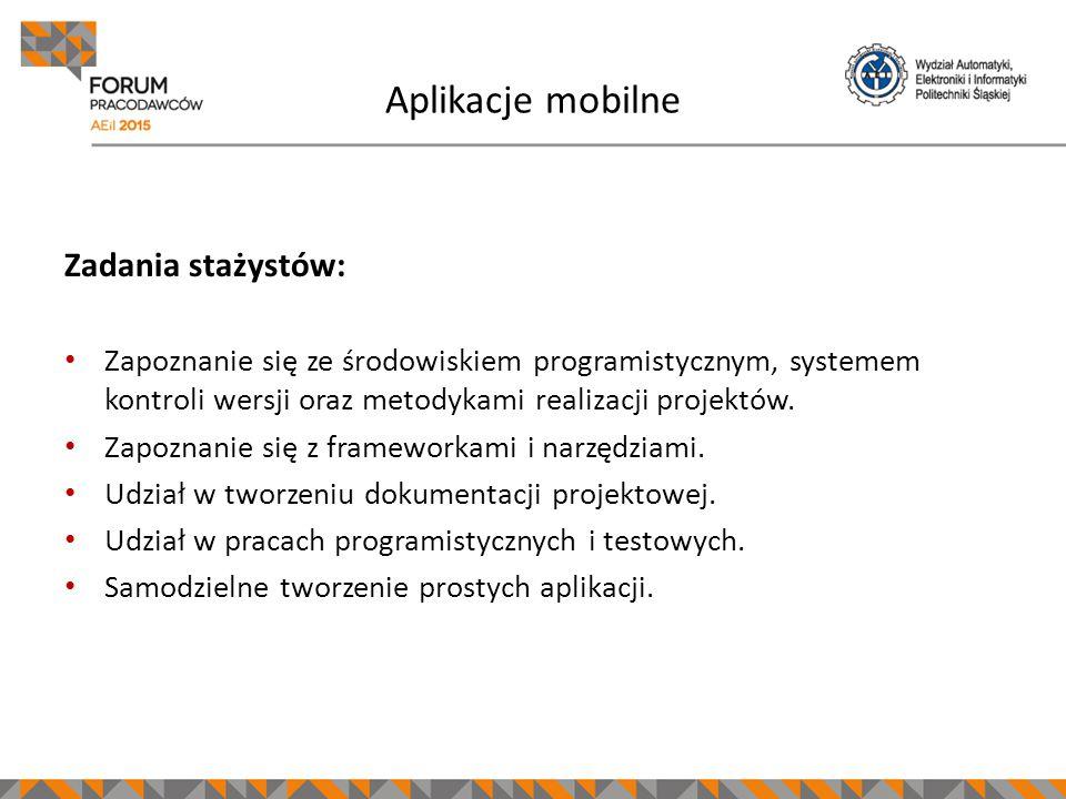 Aplikacje mobilne Zadania stażystów: Zapoznanie się ze środowiskiem programistycznym, systemem kontroli wersji oraz metodykami realizacji projektów.
