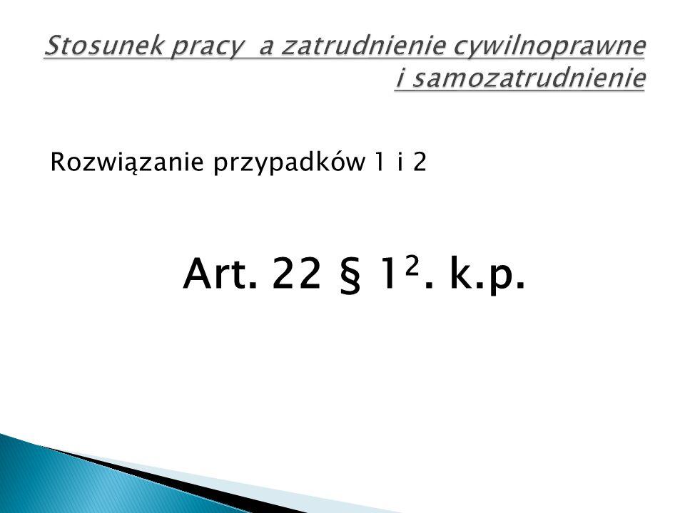 Rozwiązanie przypadków 1 i 2 Art. 22 § 1 2. k.p.