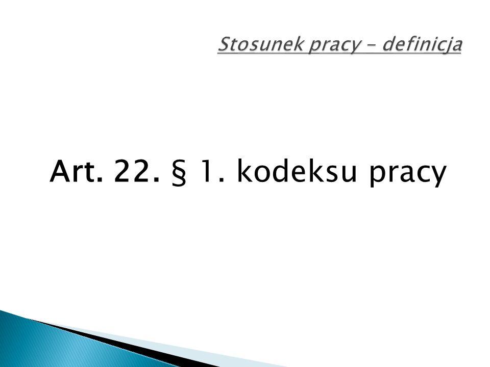 Art. 22. § 1. kodeksu pracy