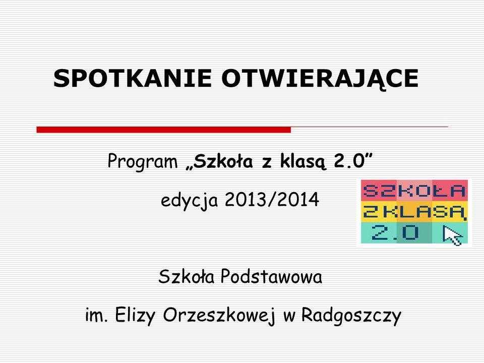 """SPOTKANIE OTWIERAJĄCE Program """"Szkoła z klasą 2.0 edycja 2013/2014 Szkoła Podstawowa im."""