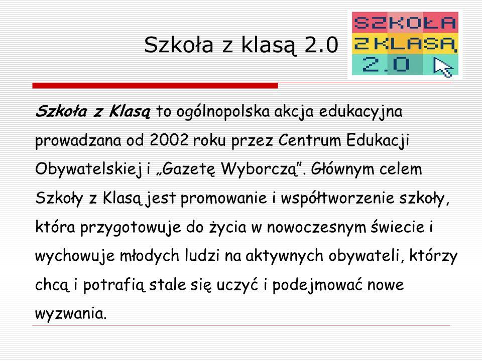 """Szkoła z klasą 2.0 Szkoła z Klasą to ogólnopolska akcja edukacyjna prowadzana od 2002 roku przez Centrum Edukacji Obywatelskiej i """"Gazetę Wyborczą ."""