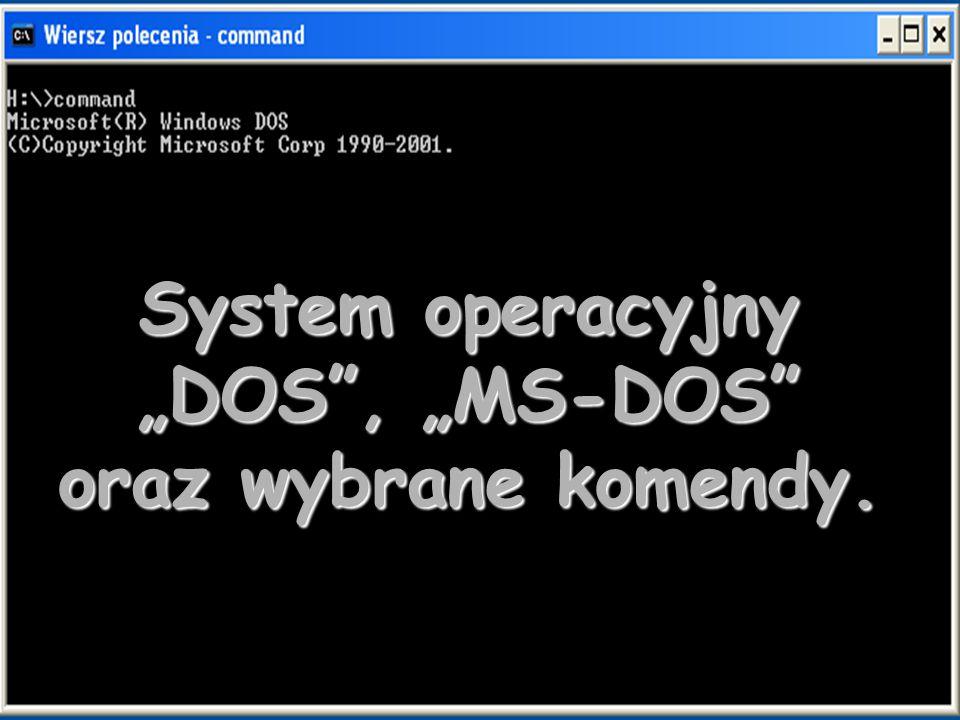 """System operacyjny """"DOS , """"MS-DOS oraz wybrane komendy."""