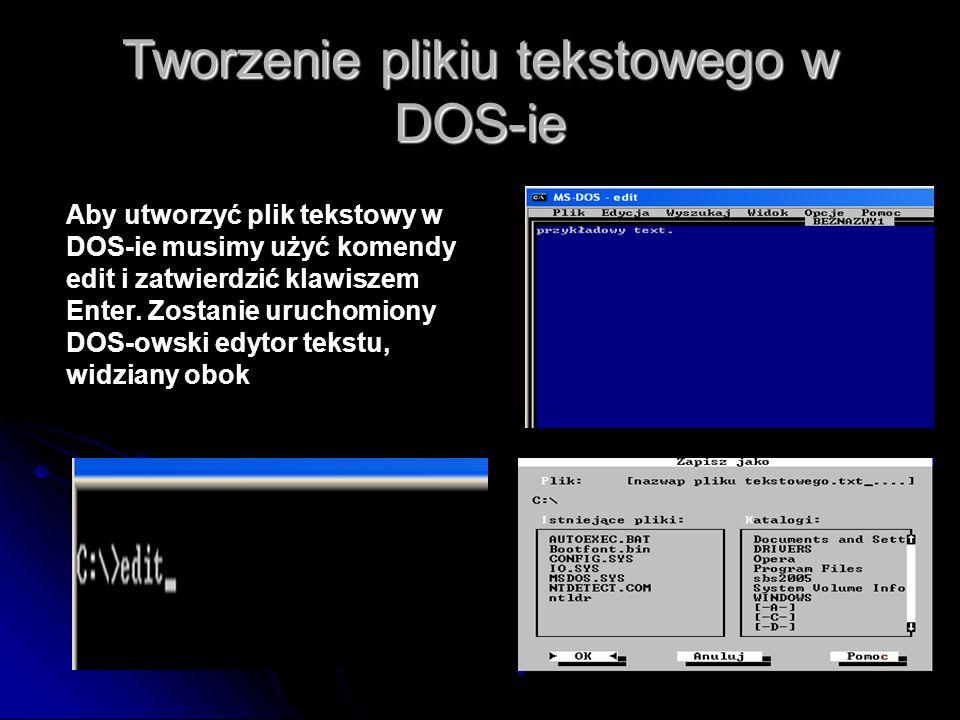 Tworzenie plikiu tekstowego w DOS-ie Aby utworzyć plik tekstowy w DOS-ie musimy użyć komendy edit i zatwierdzić klawiszem Enter.