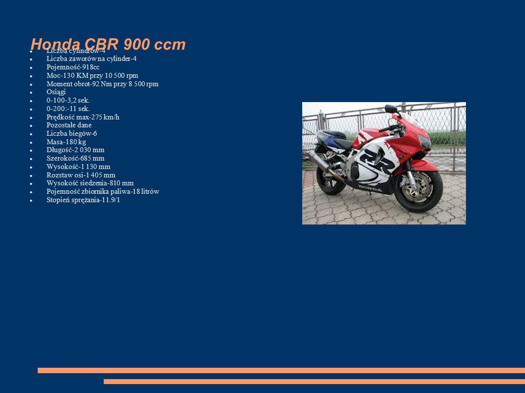 Honda CBR 900 ccm Liczba cylindrów-4 Liczba zaworów na cylinder-4 Pojemność-918cc Moc-130 KM przy 10 500 rpm Moment obrot-92 Nm przy 8 500 rpm Osiągi 0-100-3,2 sek.