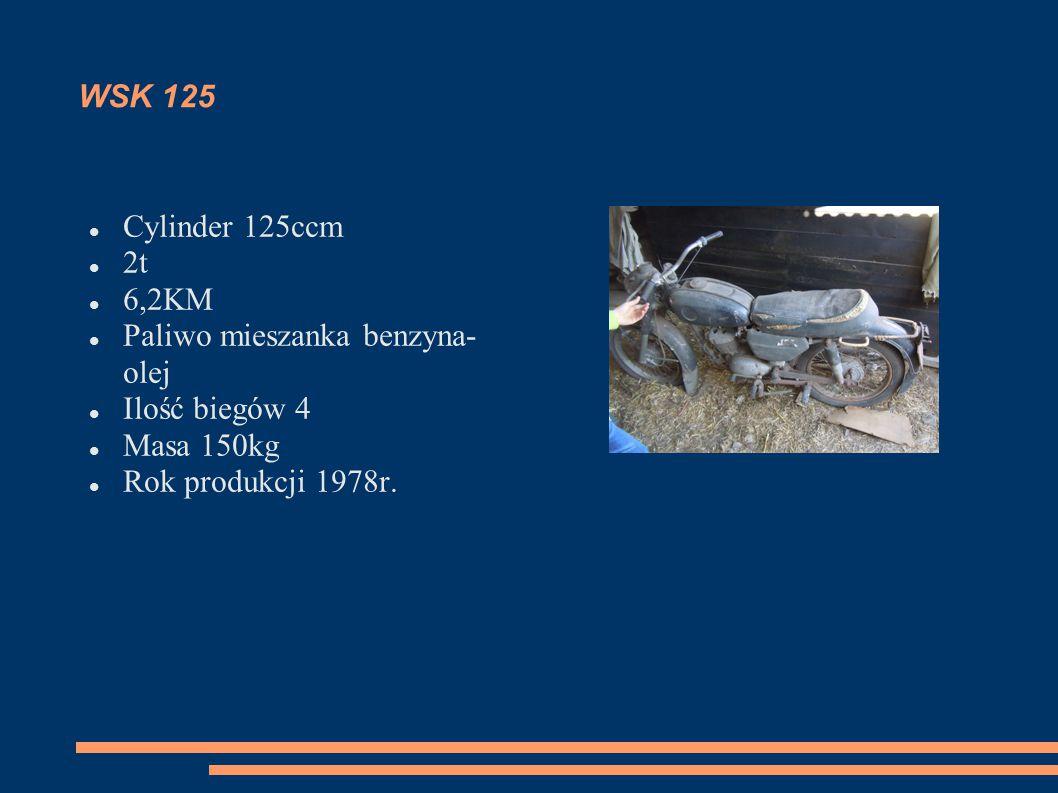 WSK 125 Cylinder 125ccm 2t 6,2KM Paliwo mieszanka benzyna- olej Ilość biegów 4 Masa 150kg Rok produkcji 1978r.
