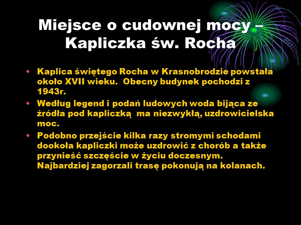 Miejsce o cudownej mocy – Kapliczka św. Rocha Kaplica świętego Rocha w Krasnobrodzie powstała około XVII wieku. Obecny budynek pochodzi z 1943r. Wedłu