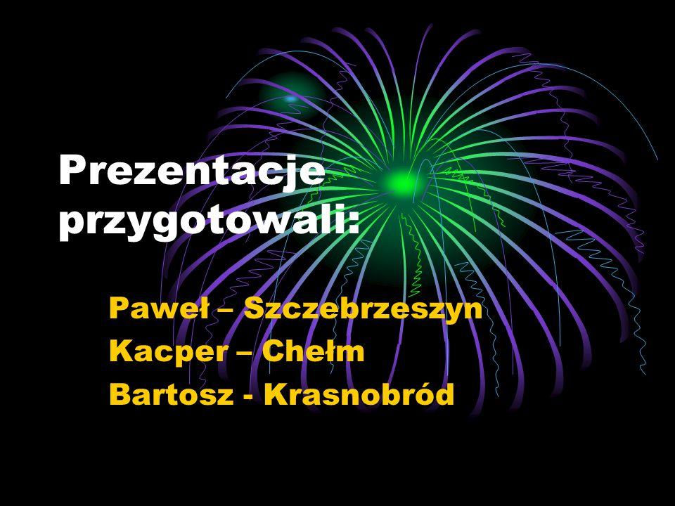 Prezentacje przygotowali: Paweł – Szczebrzeszyn Kacper – Chełm Bartosz - Krasnobród