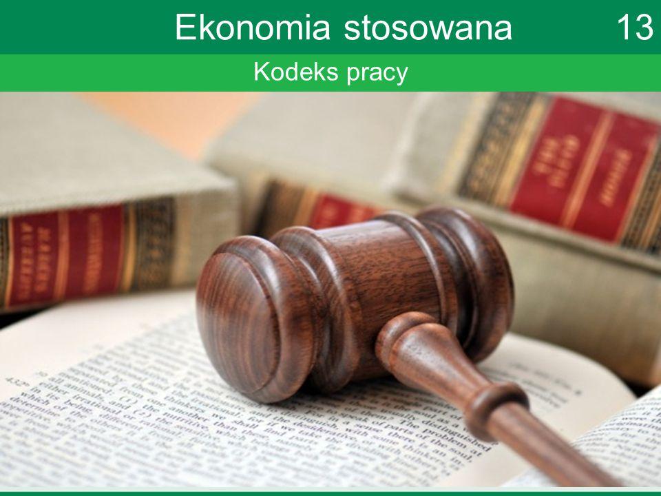 Kodeks pracy Ekonomia stosowana 13