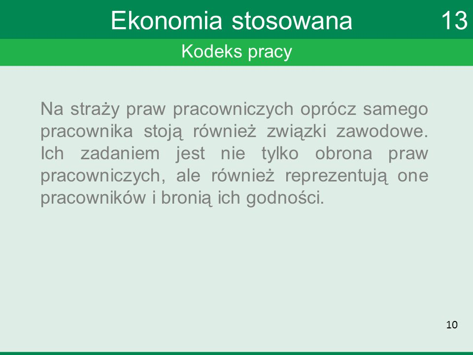 Kodeks pracy Ekonomia stosowana 13 Na straży praw pracowniczych oprócz samego pracownika stoją również związki zawodowe.