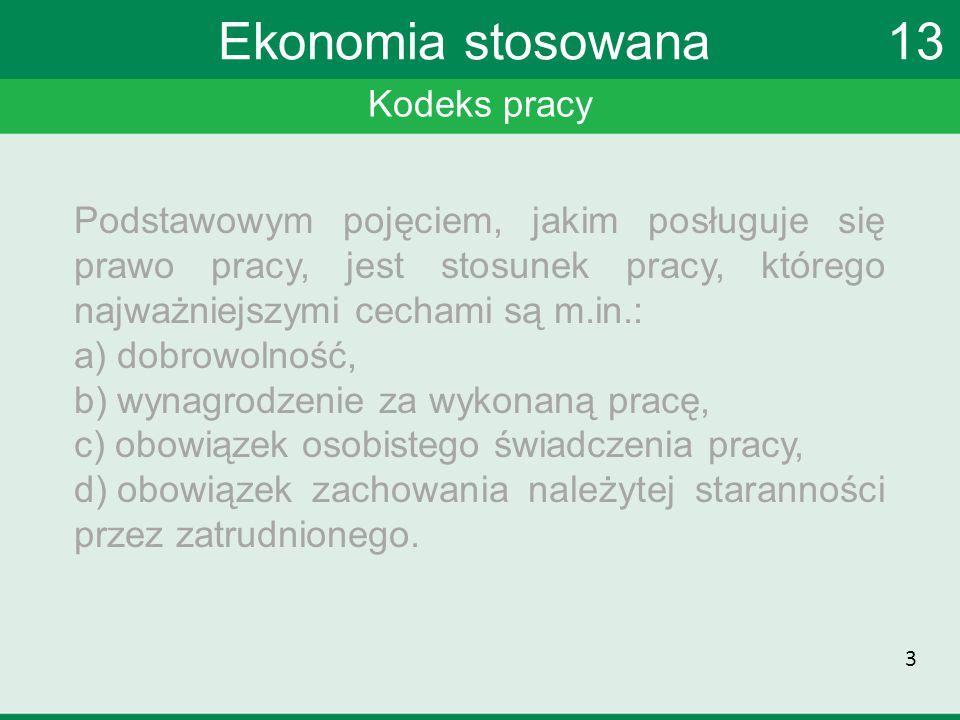 Kodeks pracy Ekonomia stosowana 13 Pracodawcą może być: a) osoba fizyczna, b) jednostka organizacyjna, nawet jeśli nie posiada osobowości prawnej.