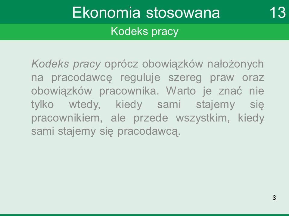 Kodeks pracy Ekonomia stosowana 13 Kodeks pracy oprócz obowiązków nałożonych na pracodawcę reguluje szereg praw oraz obowiązków pracownika.