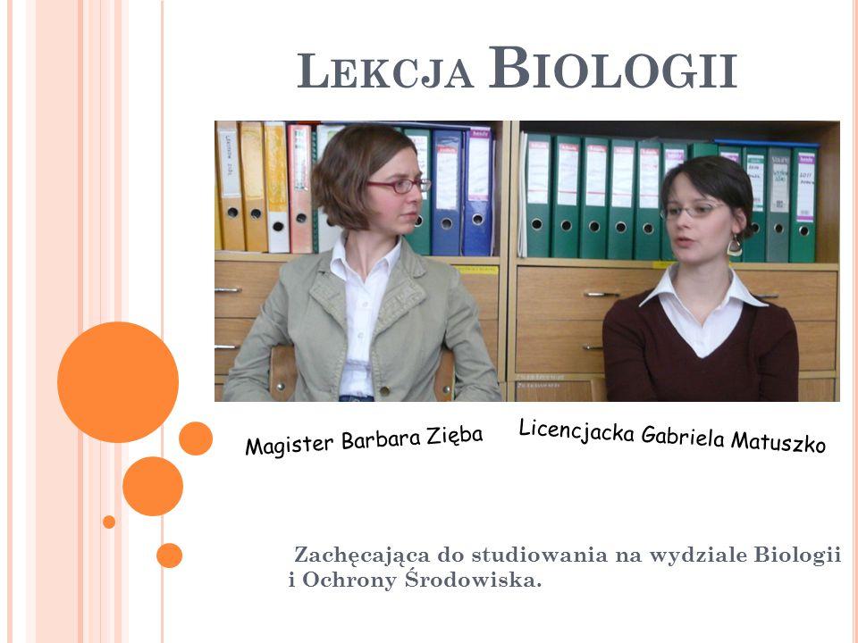 L EKCJA B IOLOGII Zachęcająca do studiowania na wydziale Biologii i Ochrony Środowiska.