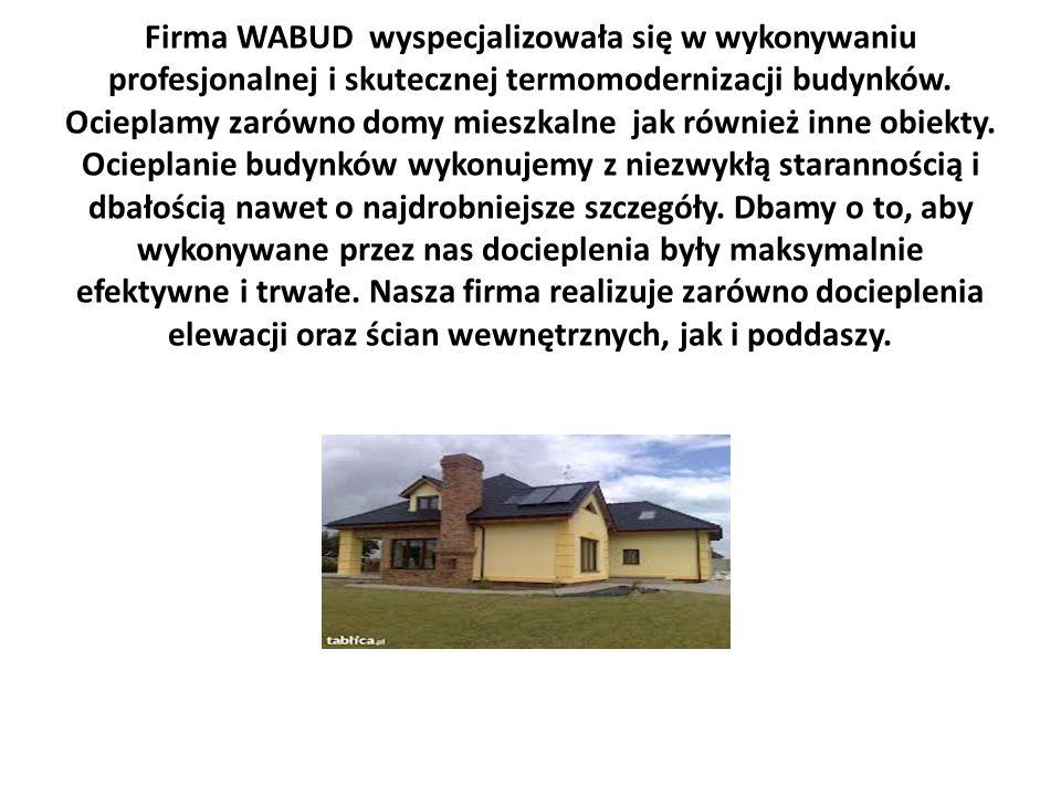Firma WABUD wyspecjalizowała się w wykonywaniu profesjonalnej i skutecznej termomodernizacji budynków.