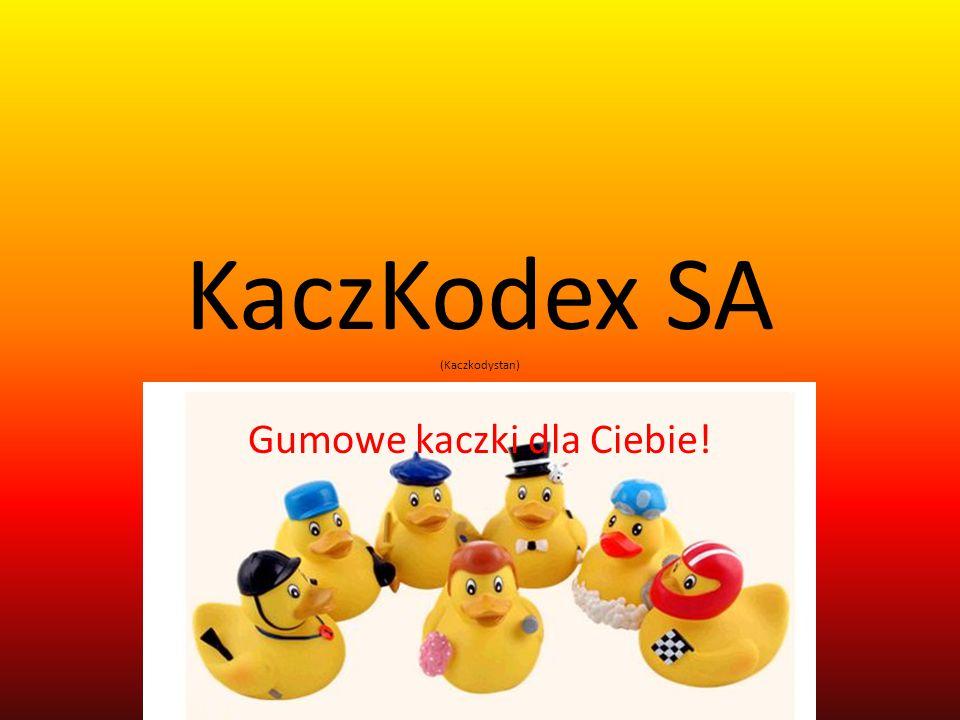 KaczKodex SA (Kaczkodystan) Gumowe kaczki dla Ciebie!