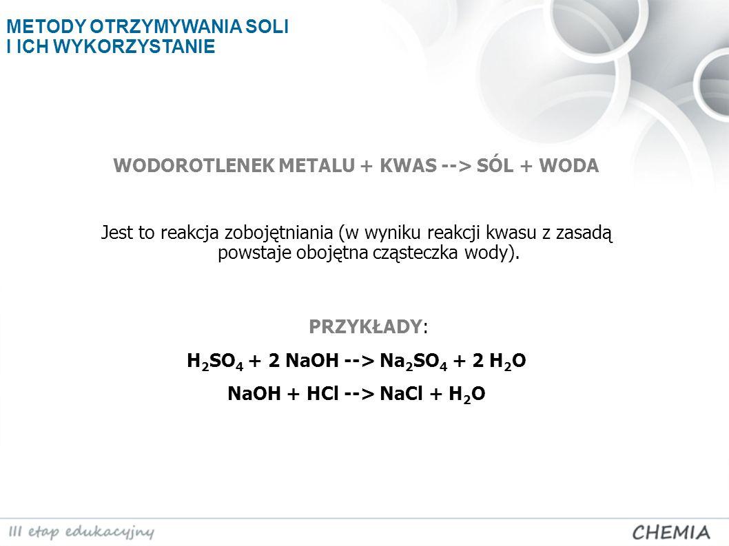 WODOROTLENEK METALU + KWAS --> SÓL + WODA Jest to reakcja zobojętniania (w wyniku reakcji kwasu z zasadą powstaje obojętna cząsteczka wody). PRZYKŁADY