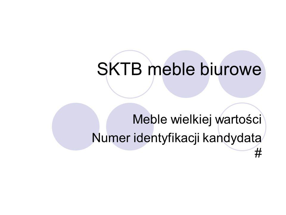 SKTB meble biurowe Meble wielkiej wartości Numer identyfikacji kandydata #