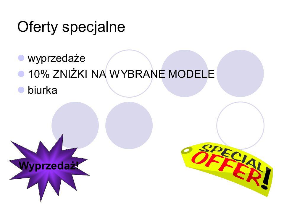 Oferty specjalne wyprzedaże 10% ZNIŻKI NA WYBRANE MODELE biurka Wyprzedaż!