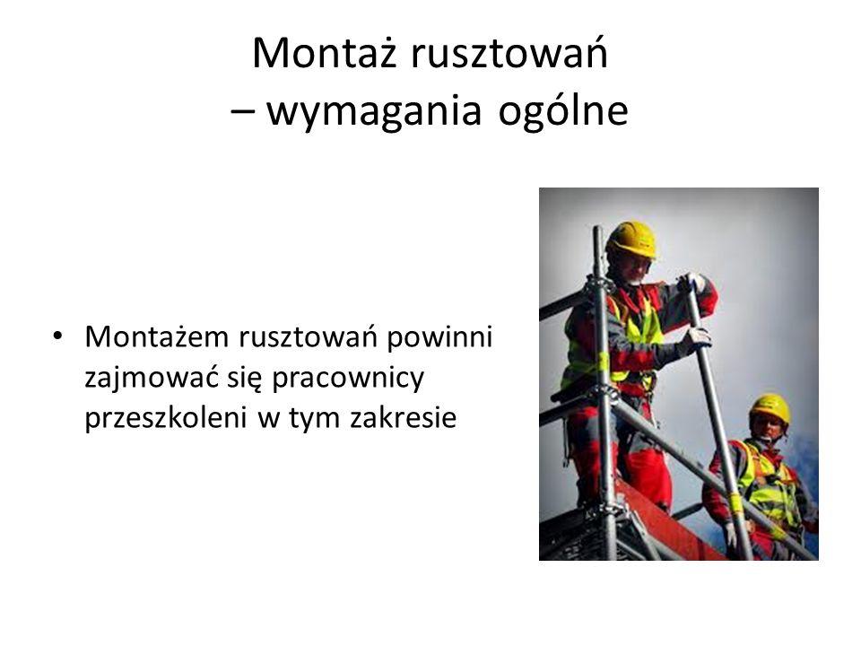 Montaż rusztowań – wymagania ogólne Montażem rusztowań powinni zajmować się pracownicy przeszkoleni w tym zakresie
