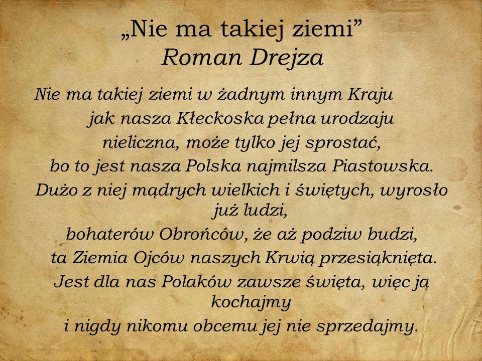 """""""Nie ma takiej ziemi"""" Roman Drejza Nie ma takiej ziemi w żadnym innym Kraju jak nasza Kłeckoska pełna urodzaju nieliczna, może tylko jej sprostać, bo"""