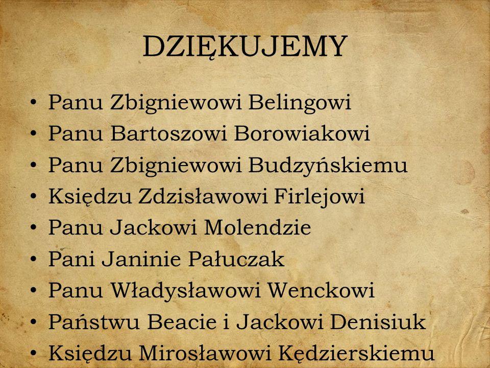 DZIĘKUJEMY Panu Zbigniewowi Belingowi Panu Bartoszowi Borowiakowi Panu Zbigniewowi Budzyńskiemu Księdzu Zdzisławowi Firlejowi Panu Jackowi Molendzie P