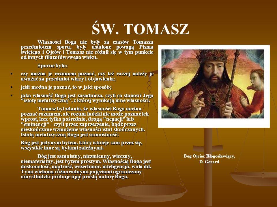 ŚW. TOMASZ Bóg Ojciec Błogosławiący, D. Gerard Własności Boga nie były za czasów Tomasza przedmiotem sporu, były ustalone powagą Pisma świętego i Ojcó