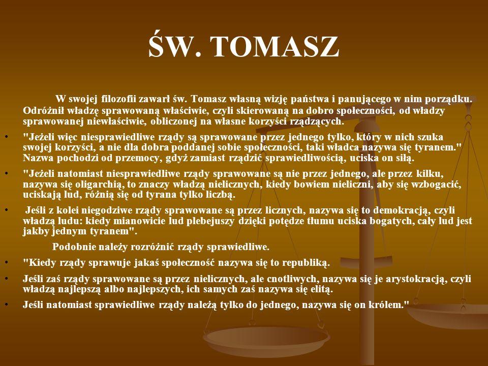 ŚW. TOMASZ W swojej filozofii zawarł św. Tomasz własną wizję państwa i panującego w nim porządku. Odróżnił władzę sprawowaną właściwie, czyli skierowa