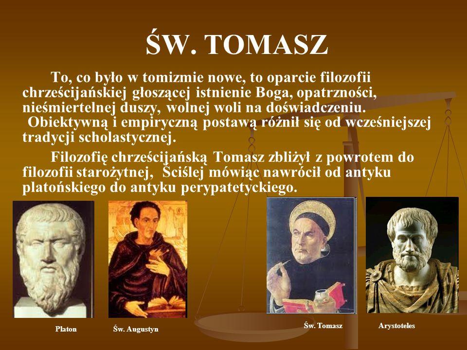 ŚW. TOMASZ To, co było w tomizmie nowe, to oparcie filozofii chrześcijańskiej głoszącej istnienie Boga, opatrzności, nieśmiertelnej duszy, wolnej woli