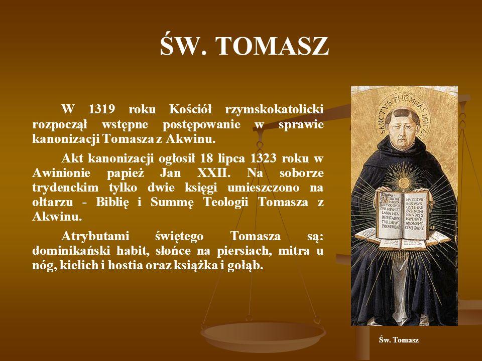ŚW. TOMASZ W 1319 roku Kościół rzymskokatolicki rozpoczął wstępne postępowanie w sprawie kanonizacji Tomasza z Akwinu. Akt kanonizacji ogłosił 18 lipc