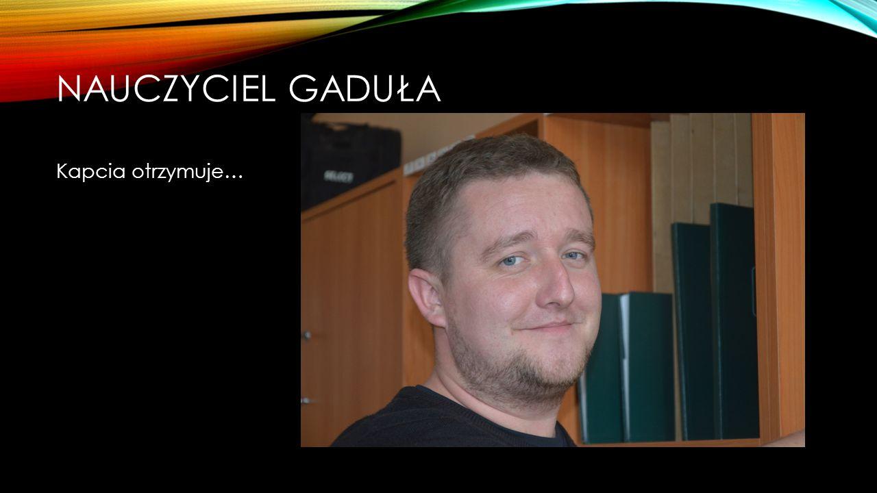 NAUCZYCIEL GADUŁA Nominowani: Andrzej Grych Roman Baran Joanna Bałdys