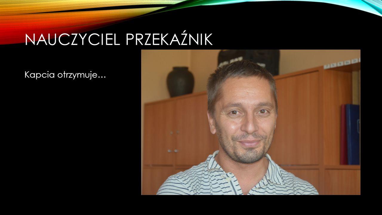 NAUCZYCIEL PRZEKAŹNIK Nominowani: Marcin Król Aleksandra Seręga Paweł Charnicki
