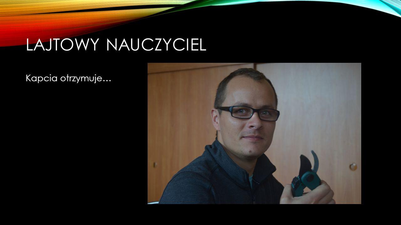 LAJTOWY NAUCZYCIEL Nominowani: Tomasz Moździerz Andrzej Grych Joanna Bałdys