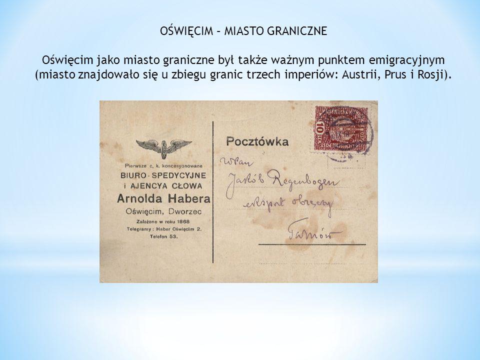 OŚWIĘCIM – MIASTO GRANICZNE Oświęcim jako miasto graniczne był także ważnym punktem emigracyjnym (miasto znajdowało się u zbiegu granic trzech imperiów: Austrii, Prus i Rosji).