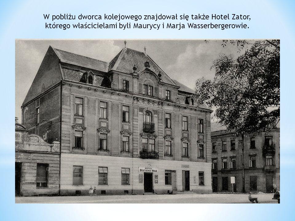 W pobliżu dworca kolejowego znajdował się także Hotel Zator, którego właścicielami byli Maurycy i Marja Wasserbergerowie.