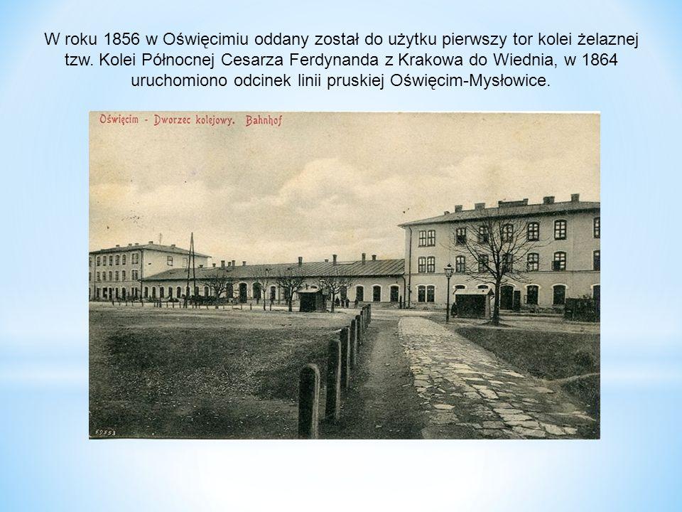 W roku 1856 w Oświęcimiu oddany został do użytku pierwszy tor kolei żelaznej tzw.