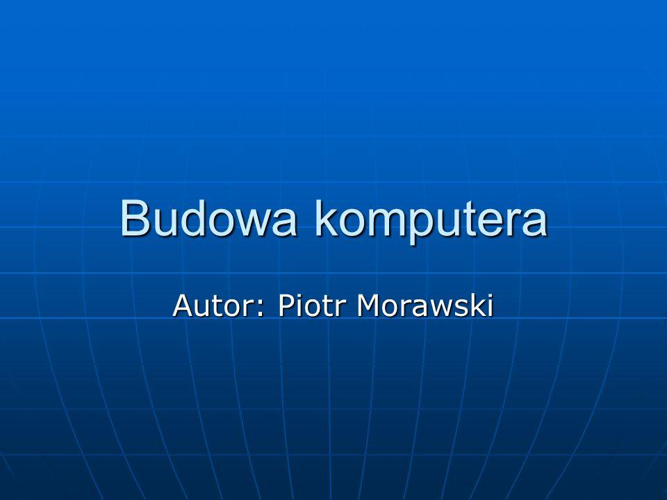Budowa komputera Autor: Piotr Morawski