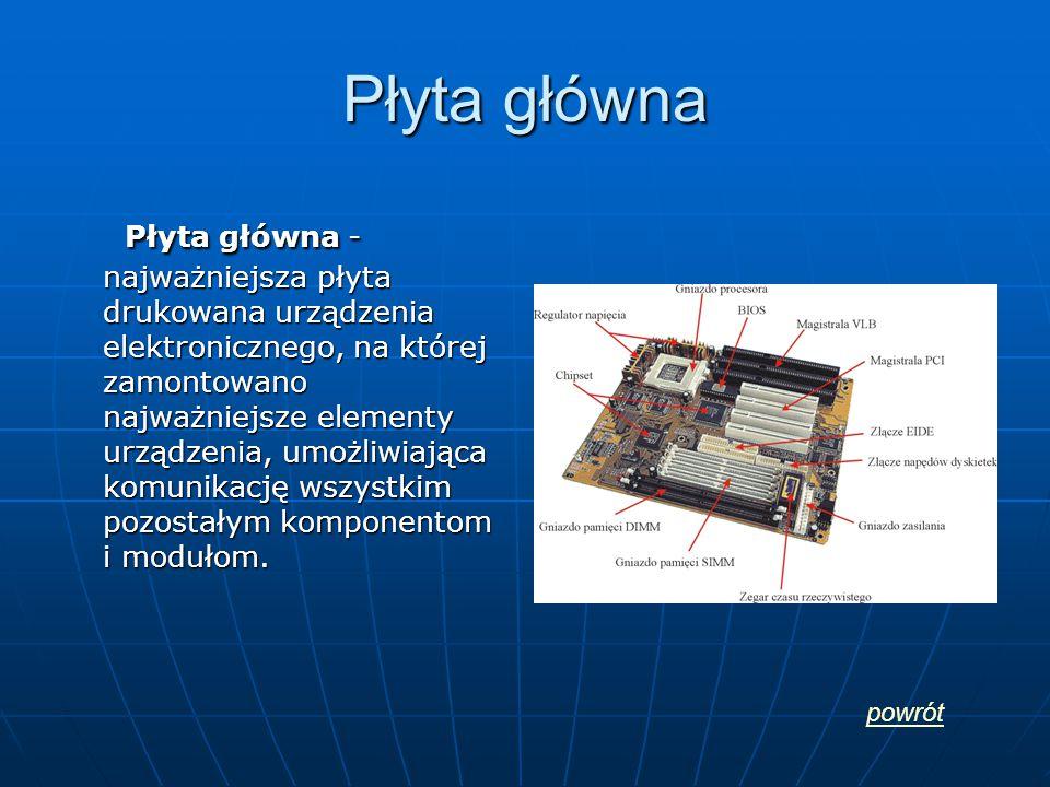 Płyta główna Płyta główna - najważniejsza płyta drukowana urządzenia elektronicznego, na której zamontowano najważniejsze elementy urządzenia, umożliwiająca komunikację wszystkim pozostałym komponentom i modułom.