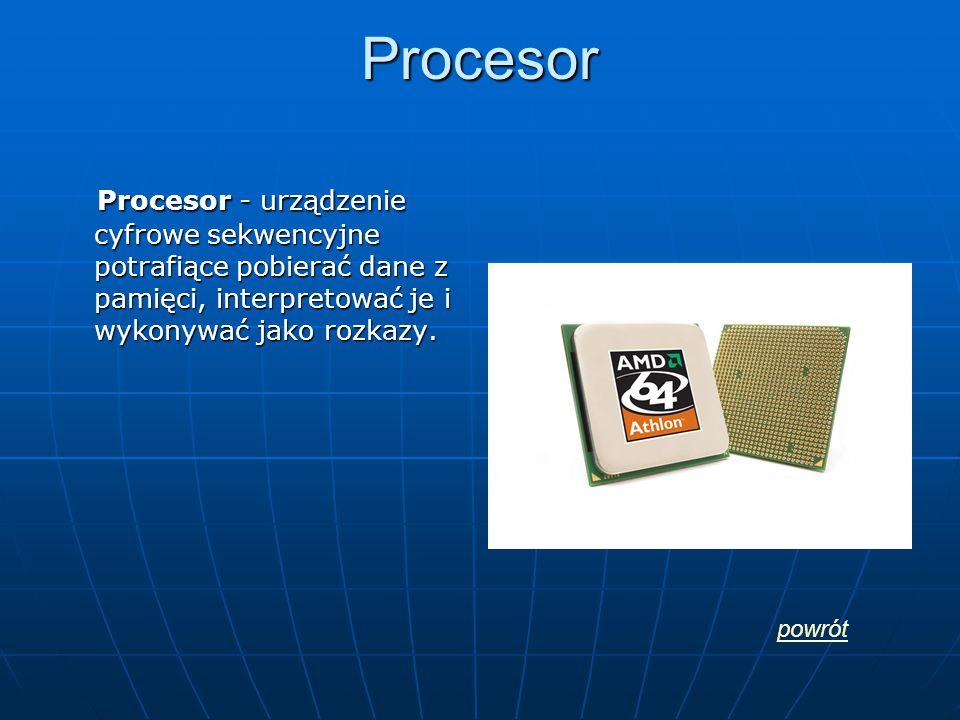 Procesor Procesor - urządzenie cyfrowe sekwencyjne potrafiące pobierać dane z pamięci, interpretować je i wykonywać jako rozkazy.