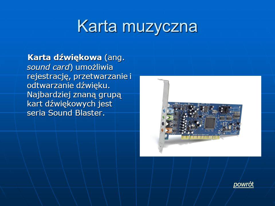 Karta muzyczna Karta dźwiękowa (ang. sound card) umożliwia rejestrację, przetwarzanie i odtwarzanie dźwięku. Najbardziej znaną grupą kart dźwiękowych