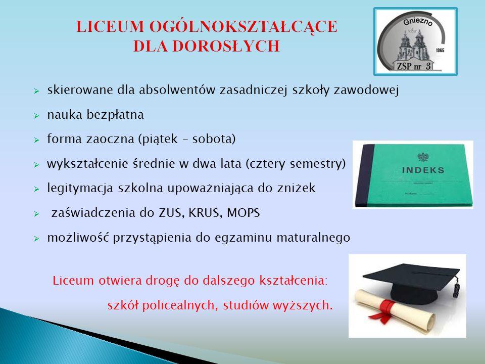  skierowane dla absolwentów zasadniczej szkoły zawodowej  nauka bezpłatna  forma zaoczna (piątek – sobota)  wykształcenie średnie w dwa lata (czte