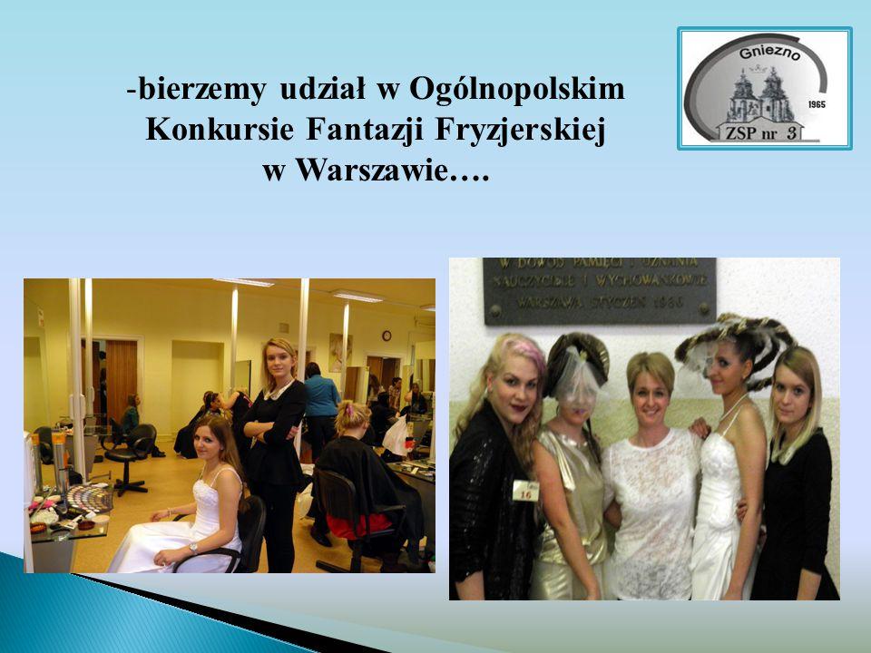 -bierzemy udział w Ogólnopolskim Konkursie Fantazji Fryzjerskiej w Warszawie….